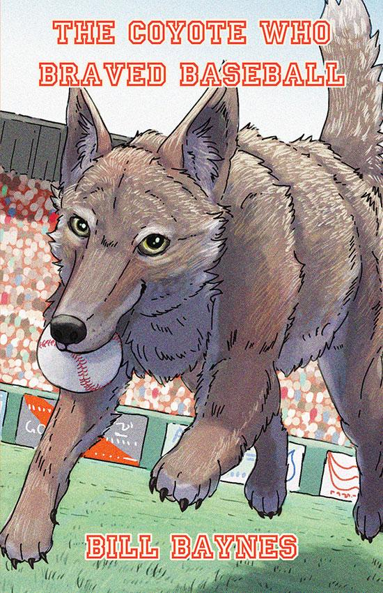 The Coyote who Braved Baseball by Bill Baynes